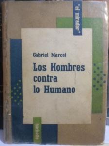 gabriel marcel - los hombres contra lo humano